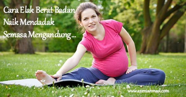 Cara elak berat badan naik mendadak semasa mengandung