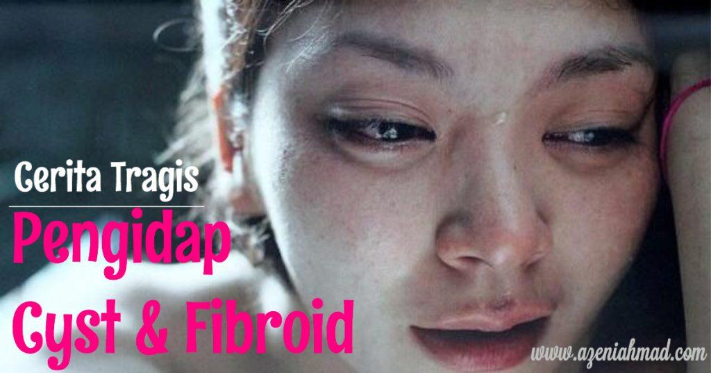 Cara rawat cyst dan Fibroid hingga sembuh