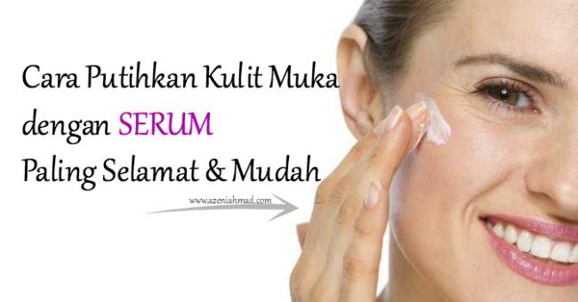 cara putihkan kulit muka dengan serum paling selamat